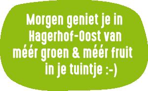 Morgen geniet je in Hagerhof-Oost van méér groen & méér fruit in je tuintje :-)