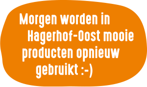 Morgen worden in Hagerhof-Oost mooie producten opnieuw gebruikt :-)